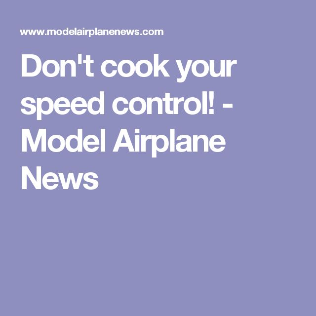 Don't cook your speed control! - Model Airplane News