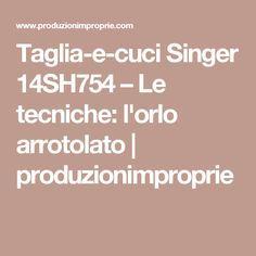 Taglia-e-cuci Singer 14SH754 – Le tecniche: l'orlo arrotolato   produzionimproprie
