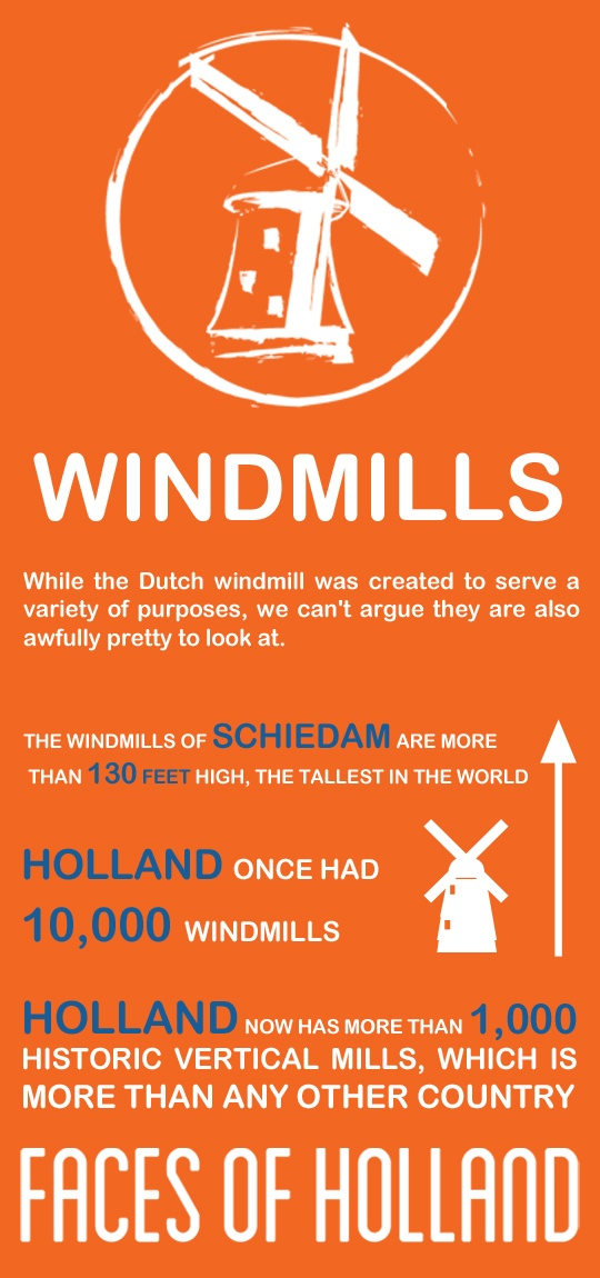 Meet the windmills, one of six Faces of Holland. In a flat country, where the wind always blows, windmills were used to mill, saw, pump and press: http://www.holland.com/us/Tourism/Interests/faces-of-holland/windmills.htm
