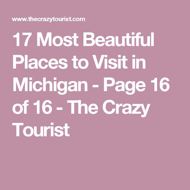 17 Most Beautiful Places to Visit in Michigan - Page 16 of 16 - The Crazy Tourist