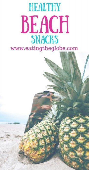 Healthy Beach Food: The Best Snacks For The Beach