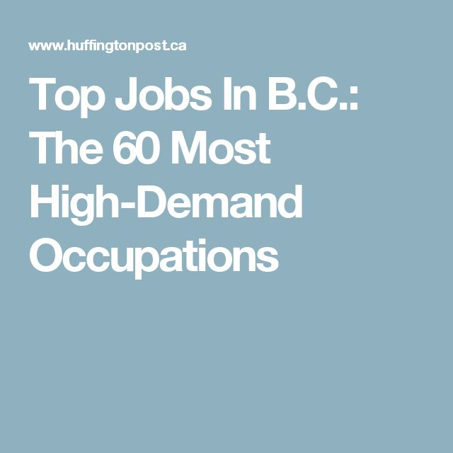 Top Jobs In B.C.: The 60 Most High-Demand Occupations