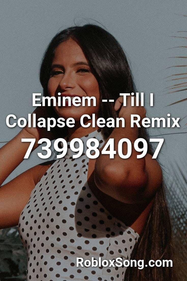 Eminem Till I Collapse Clean Remix Roblox Id Roblox Music