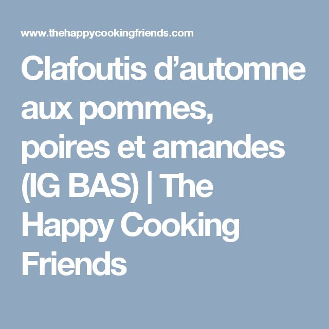 Clafoutis d'automne aux pommes, poires et amandes (IG BAS) | The Happy Cooking Friends