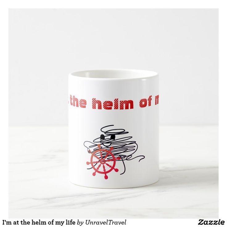 I'm at the helm of my life coffee mug