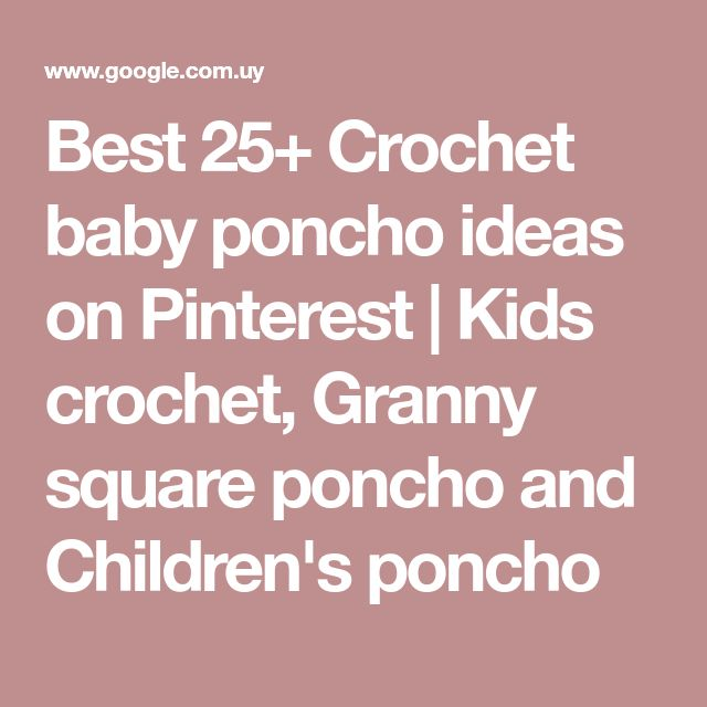 Best 25+ Crochet baby poncho ideas on Pinterest | Kids crochet, Granny square poncho and Children's poncho