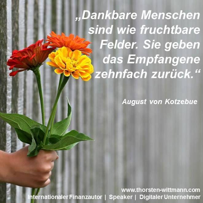 """""""Dankbare Menschen sind wie fruchtbare Felder. Sie geben das Empfangene zehnfach zurück."""" - August von Kotzebue"""