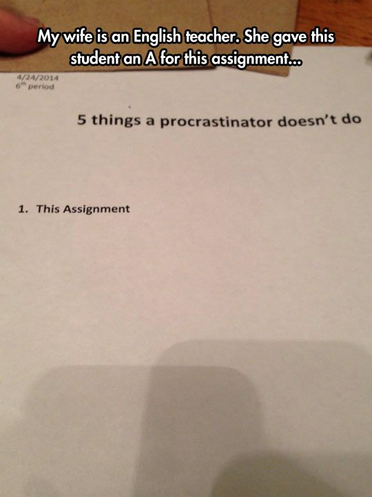 """Things A Procrastinator Doesn't Do"" - Well actually, procrastinators probably would do that assignment; they'd just do as they walked into class."