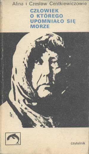 Człowiek, o którego upomniało się morze, Alina i Czesław Centkiewiczowie, Czytelnik, 1972, http://www.antykwariat.nepo.pl/czlowiek-o-ktorego-upomnialo-sie-morze-p-1385.html