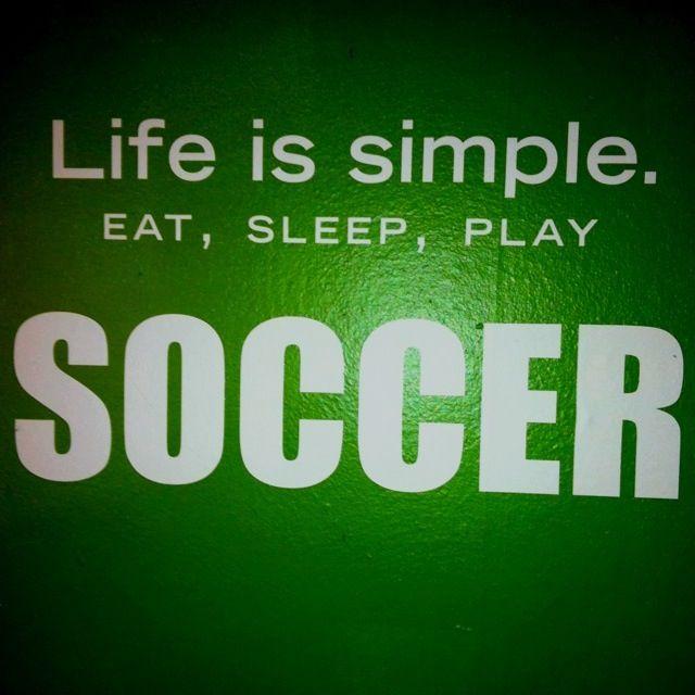 Eat, sleep, play soccer!