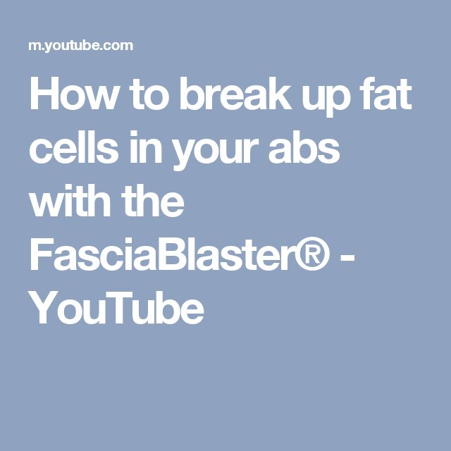 how to break up fat cells
