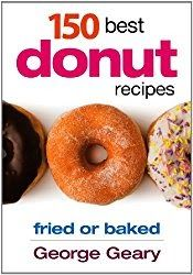150 Best Donut Recipes: Fried or Baked  By George Geary  If the way to a mans heart is through his stomach then the way to a redneck mans heart must entail deep-fried maple bacon donut bars. It is a good thing that 150 Best Donut Recipes: Fried or Baked by George Geary has a recipe for that.  No matter how you love your donuts 150 Best Donut Recipes is bound to have the right recipe for you. It is chock full of color photos and it gives instructions that are simple to follow. There are even…