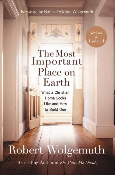 Newly revised and updated, The Most Important Place on Earth is Robert Wolgemuth's inspiring and practical book for those looking for a strong foundation for their home.
