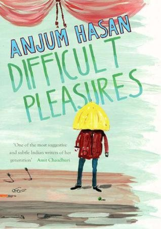 Difficult Pleasures, Anjum Hasan, Penguin Viking, p.247, Rs. 399.