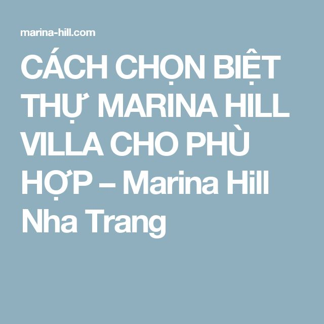 CÁCH CHỌN BIỆT THỰ MARINA HILL VILLA CHO PHÙ HỢP – Marina Hill Nha Trang
