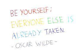 Wees jezelf, alle anderen zijn reeds ingenomen - Oscar Wilde