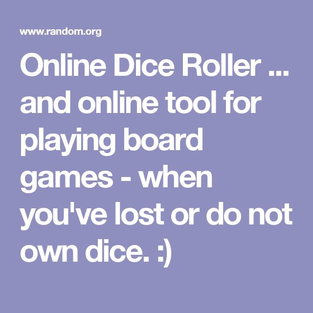 Online Dice Roller ... and online tool for playing board games - when you've lost or do not own dice. :)