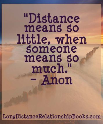 """""""Distance means so little when someone means so much.""""   More Long Distance Relationship Quotes: http://longdistancerelationshipmiracle.com/pinterest"""