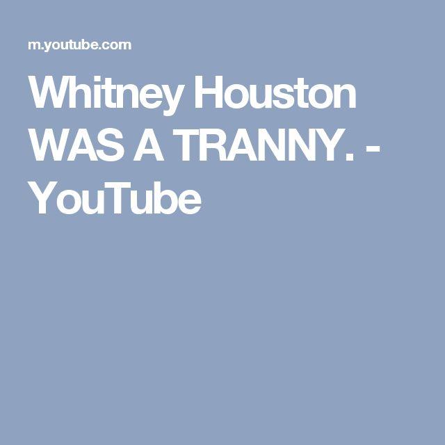 Whitney Houston WAS A TRANNY. - YouTube