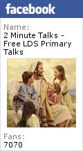 Uplifting, Inspiring Two Minute Primary talks for Latter-Day Saint Children.