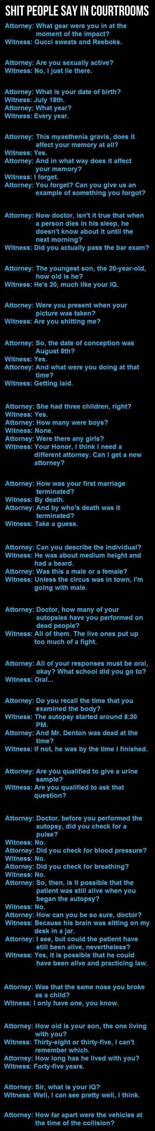 This just made me pee my pants. Dumb things people say in courtrooms…