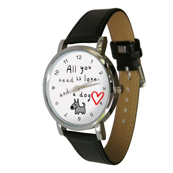 All you need is love.. and a dog design wristwatch - Black and White image - dog Lovers - dog Gift - mens watch - womans watch