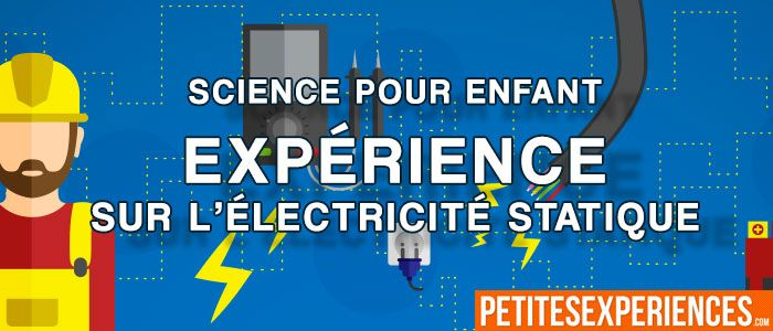 Expérience Facile d'électricité statique que vous allez réaliser