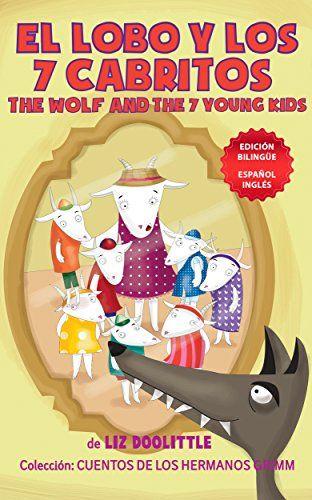 EL LOBO Y LOS SIETE CABRITOS. THE WOLF AND THE 7 YOUNG KIDS. EDICION BILINGÜE: ESPAÑOL INGLES. Un libro para chicos 3-8. Una historia contada en rimas ... en español e inglés. (Spanish Edition) by [Doolittle, Liz]