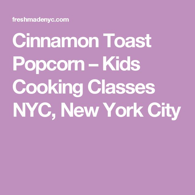 Cinnamon Toast Popcorn – Kids Cooking Classes NYC, New York City