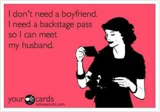 #someecards I don't need a #boyfriend, I need a backstage pass so I can meet my #husband.