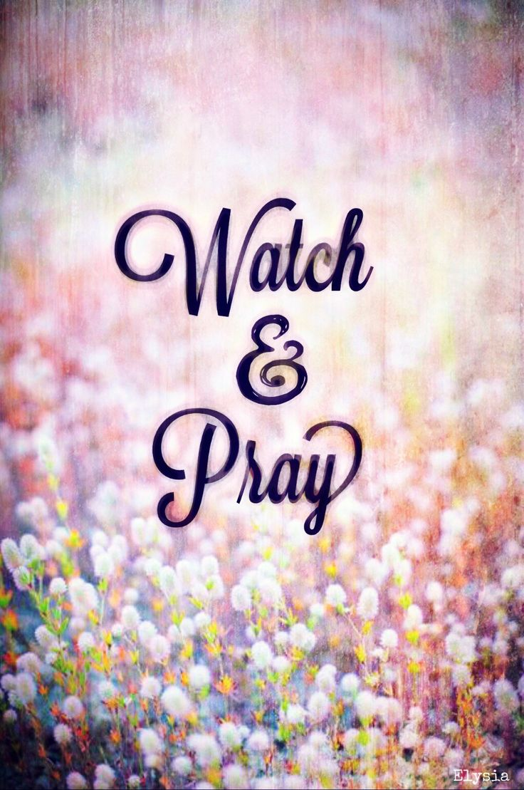 Image result for Matthew 26:41 Watch and pray, that ye enter not into temptation. with flowers