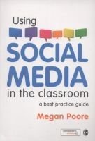 Using social media in the classroom : a best practice guide / Megan Poore