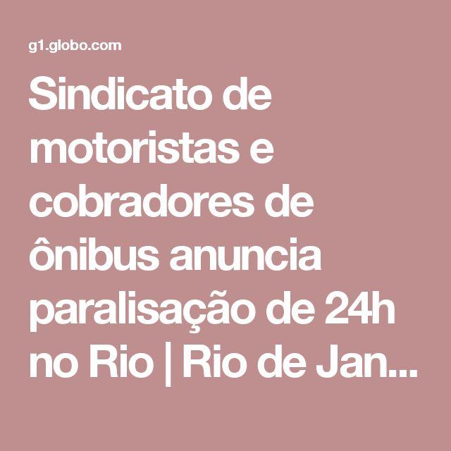 Sindicato de motoristas e cobradores de ônibus anuncia paralisação de 24h no Rio   Rio de Janeiro   G1