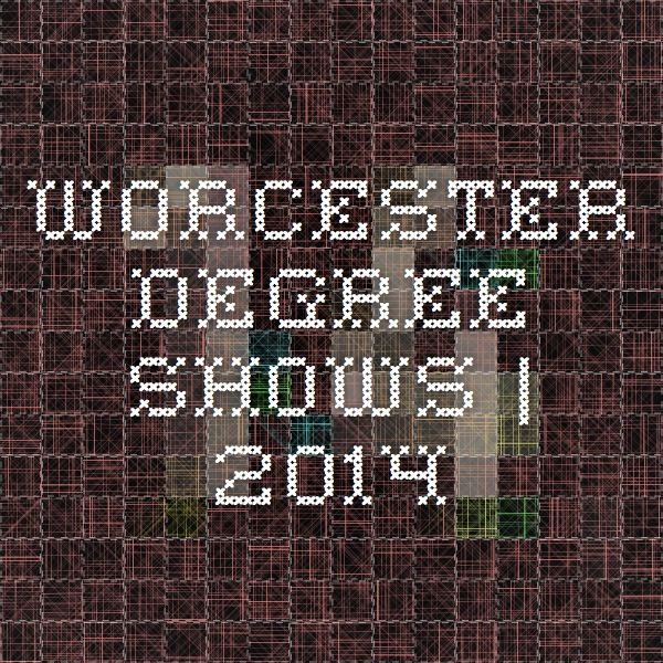 Worcester Degree Shows | 2014
