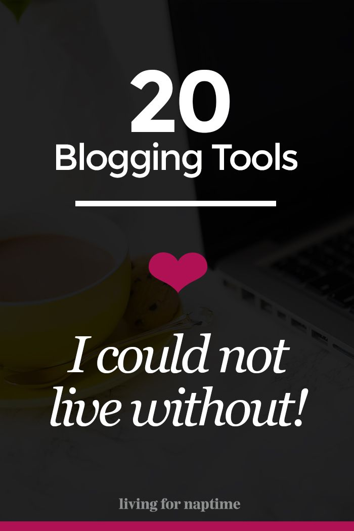 20 Blogging Tools I Could Not Live Without