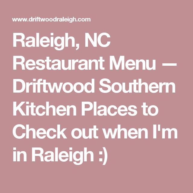 Raleigh, NC Restaurant Menu — Driftwood Southern Kitchen  Places to Check out when I'm in Raleigh :)