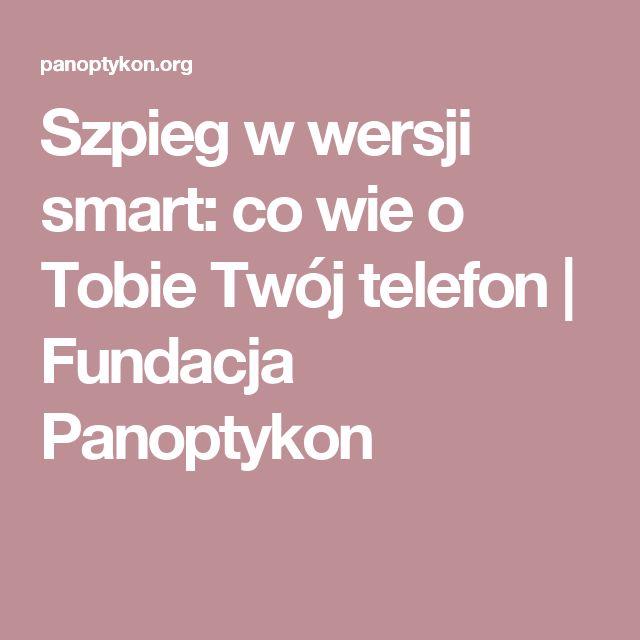 Szpieg w wersji smart: co wie o Tobie Twój telefon | Fundacja Panoptykon