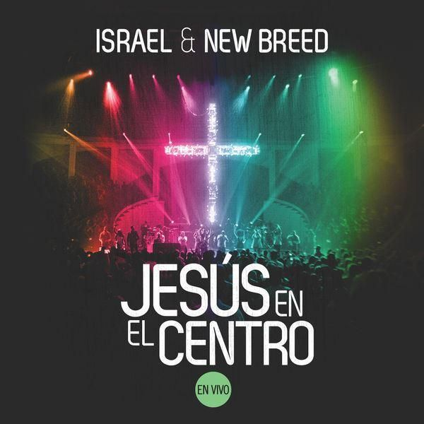Israel & New Breed - Jesús en el Centro (Album)