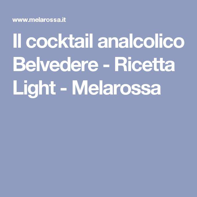 Il cocktail analcolico Belvedere - Ricetta Light - Melarossa