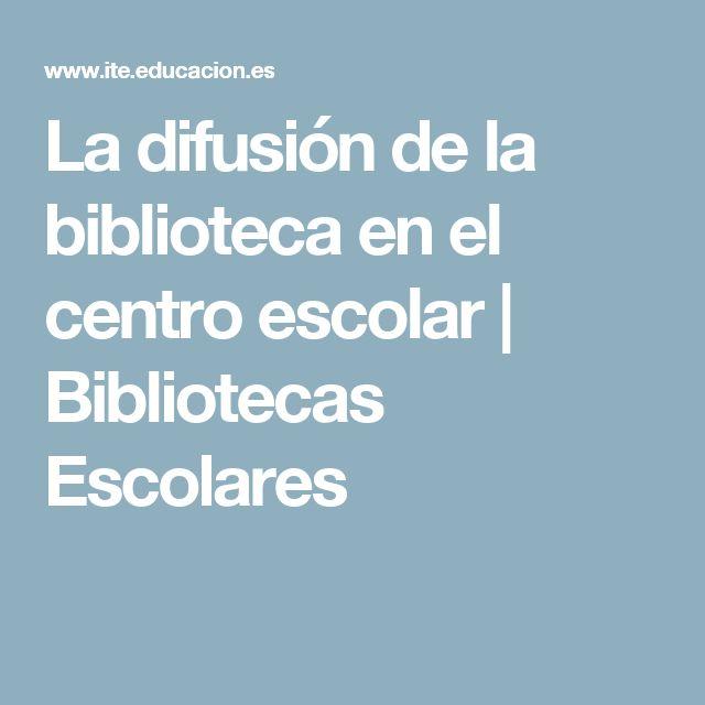 La difusión de la biblioteca en el centro escolar   Bibliotecas Escolares
