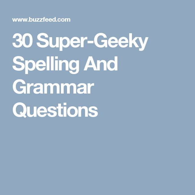 30 Super-Geeky Spelling And Grammar Questions