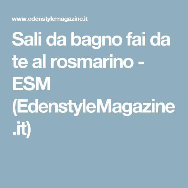 Sali da bagno fai da te al rosmarino - ESM (EdenstyleMagazine.it)