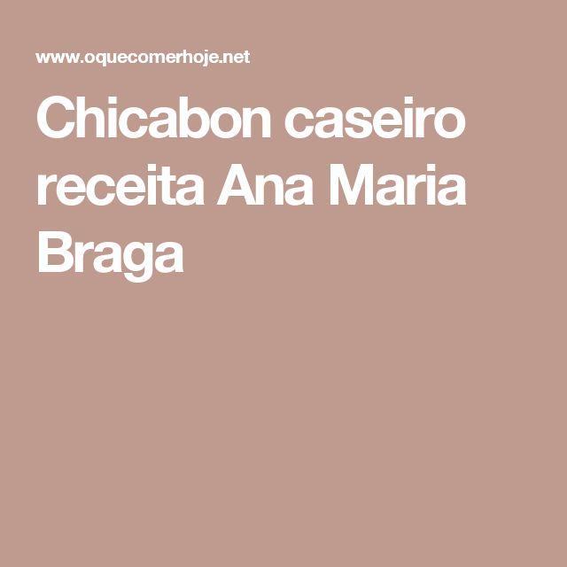 Chicabon caseiro receita Ana Maria Braga