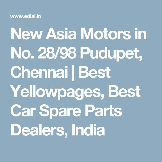 New Asia Motors in No. 28/98 Pudupet, Chennai | Best Yellowpages, Best Car Spare Parts Dealers, India