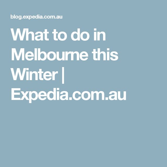 What to do in Melbourne this Winter | Expedia.com.au