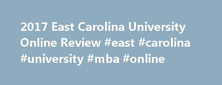 2017 East Carolina University Online Review #east #carolina #university #mba #online http://tablet.nef2.com/2017-east-carolina-university-online-review-east-carolina-university-mba-online/  # East Carolina University Review Large selection of graduate degree offerings: East Carolina University (ECU) offers a total of 22 different master s degrees, many of which include multiple areas of further concentration. The advanced degree options available at ECU include an MBA, master s and doctorate…