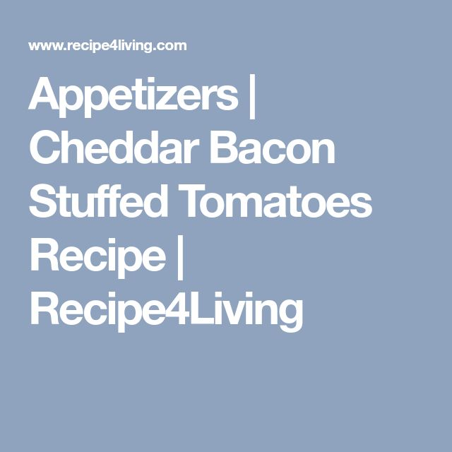 Appetizers | Cheddar Bacon Stuffed Tomatoes Recipe | Recipe4Living