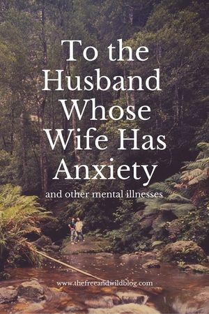 "To the Husband whose Wife Has Anxiety:  There's a word in Hebrew language, called ""ahava"", that means ""love toward  one another that can't be broken by anything other than death.""  It's one  of the strongest definitions of love. It's a fierce love. A love that  fights tirelessly and passionately."