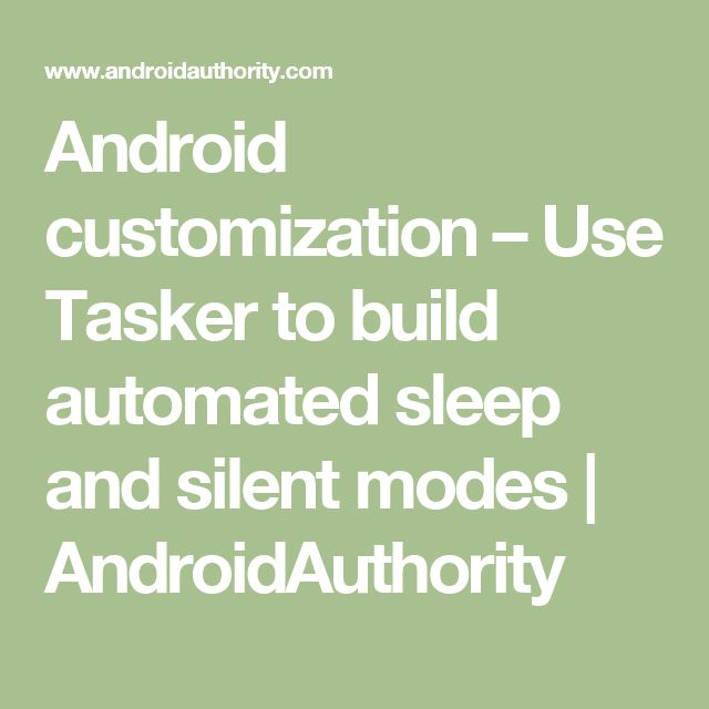 Android customization – Use Tasker to build automated sleep and silent modes | AndroidAuthority