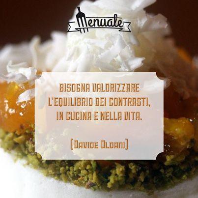 Bisogna valorizzare l'equilibrio dei contrasti, in cucina e nella vita. #Davide #Oldani